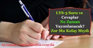 LYS-3 Edebiyat Coğrafya Soru ve Cevap Anahtarı Ne Zaman Yayımlanacak? Kolay Mıydı Zor Muydu?