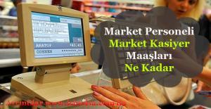 Market Personeli ve Market Kasiyer Maaşı