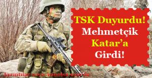 TSK Duyurdu! Mehmetçik Katar'a Girdi