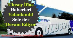 Ulusoy Otobüs Firması İflas Ettiklerini Yalanladı! Tüm Seferler Devam Edecek
