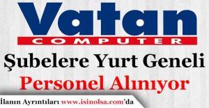 Vatan Bilgisayar Yurt Geneli Çok Sayıda Personel Alıyor!