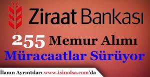 Ziraat Bankası 255 Memur Alıyor! Başvurular Devam Ediyor