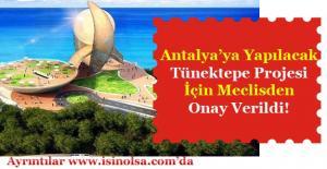 Antalya İçin Önemli Adım! Tünektepe Projesine Meclis Onay verdi