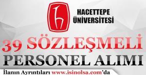 Hacettepe Üniversitesi Sözleşmeli 39 Personel Alımı Yapıyor