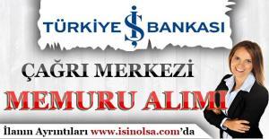 İş Bankası Çağrı Merkezi Memuru Alımı Yapıyor!