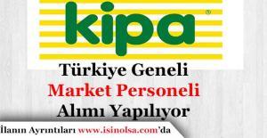 Kipa Market Türkiye Geneli Personel Alımı Yapıyor