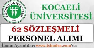 Kocaeli Üniversitesi En Az Lise Mezunu 62 Sözleşmeli Personel Alımı