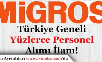 Migros Yurt Geneline Yüzlerce Personel Alacak!