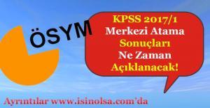 ÖSYM KPSS 2017/1 Merkezi Yerleştirme Memur Atama Sonuçları Ne Zaman Açıklanacak!