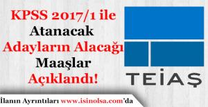 TEİAŞ KPSS 2017/1 Merkezi Atamasında Yerleşecek Adayların Alacağı Maaşlar Duyurdu!