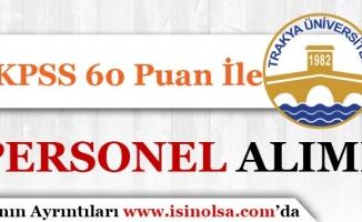 Trakya Üniversitesi KPSS 60 Puan İle Personel Alımı Yapıyor