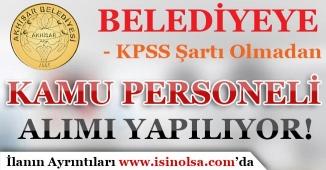 Akhisar Belediyesi KPSS Şartı Olmadan Personel Alımı Yapıyor