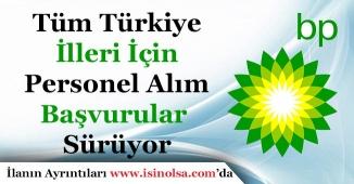 BP Petrolleri Tüm Türkiye İlleri İçin Personel Alımı Başvurularını Kabul Ediyor!