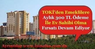 Emekliler Aylık 300 TL Ödeme İle TOKİ'den Konut Sahibi Oluyor!