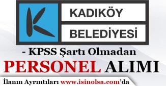İstanbul Kadıköy Belediyesi KPSS'siz Kamu Personeli Alımı Yapıyor!