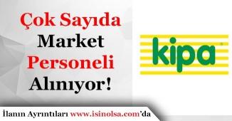Kipa Market Türkiye Geneli Çok Sayıda Personel Alıyor!