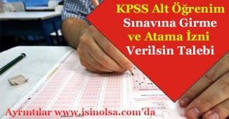 KPSS Alt Öğrenime Girme Hakkı ve Atanma Hakkı Verilsin İsteniyor!