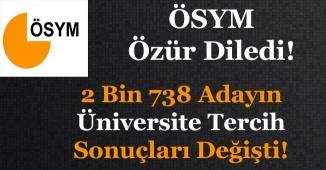 ÖSYM Duyurdu! 2 Bin 738 Adayın Üniversite Tercih Sonuçları Değişti!