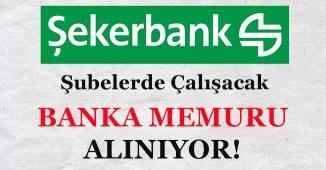 Şekerbank Şubelerde İstihdam Edecek Memur Alıyor!