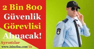 Türkiye Geneli 2 Bin 800 Güvenlik Görevlisi Alınıyor!