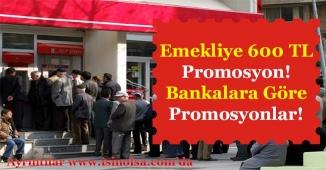 Bankalar Emekliye 600 Lira Promosyon Veriyor! Bankalara Göre Emekliye Promosyonlar