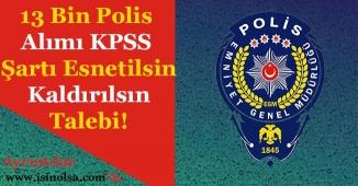 EGM 13 Bin Polis Alımı KPSS Şartı Esnetilsin Talebi (Lisans - Önlisans İstekleri)