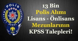 EGM 13 Bin Polis Alımında KPSS Şartı Kaldırılsın!Lisans ve Önlisans Mezunu Talepleri
