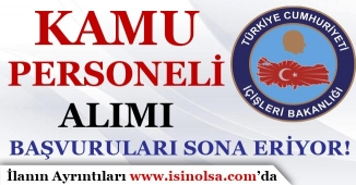 İçişleri Bakanlığı Kamu Personeli Alımı Sona Eriyor!
