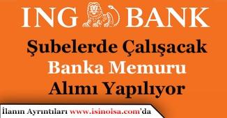 ING Bank Şubelerde Çalışacak Banka Memuru Alımı Yapıyor!