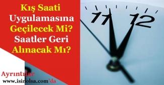 Saatler Bir Saat Geri Alınacak Mı? Kış Saati Uygulamasına Ne Zaman Geçilecek!