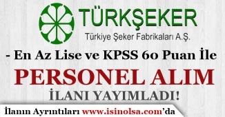Türkiye Şeker Fabrikaları KPSS 60 Puan İle Personel Alım İlanı Yayımladı!