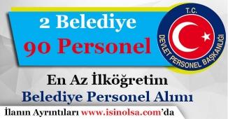 2 Belediye Başkanlığı 90 Kamu Personeli Alıyor!