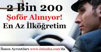 2 Bin 200 Şoför Alınıyor! En Az İlköğretim Mezunu
