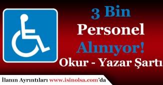3 Bin Engelli Personel Alınıyor! Okur - Yazar Olma Şartı Yetiyor