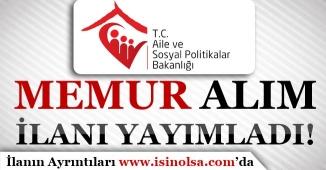 Aile ve Sosyal Politikalar Bakanlığı Memur Alım İlanı Yayımladı!
