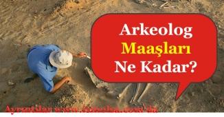 Arkeolog Maaşları Ne Kadar Oldu?
