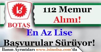 BOTAŞ 112 Kamu Personeli Alıyor! En Az Lise Mezunu