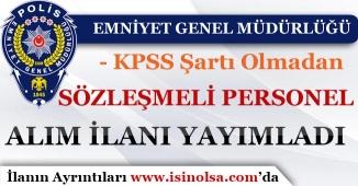 Emniyet Genel Müdürlüğü KPSS'siz Sözleşmeli Personel Alım İlanı Yayımladı!