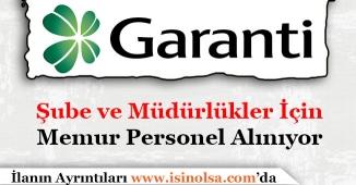 Garanti Bankası Şubeleri ve Müdürlükleri İçin Memur Personel Alıyor!