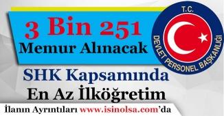 SHK Kapsamında 3 Bin 251 Memur Alımı Yapılıyor! En Az İlköğretim