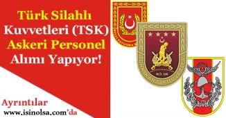 Türk Silahlı Kuvvetleri Çok Sayıda Askeri Personel Alımı Yapıyor!