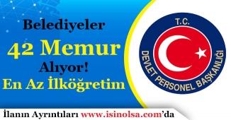 Türkiye Geneli Belediyeler 42 Memur Personel Alıyor! En Az İlköğretim Mezunu