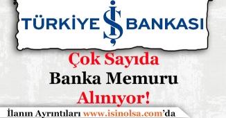 Türkiye İş Bankası Çok Sayıda Memur Alımı Yapıyor!