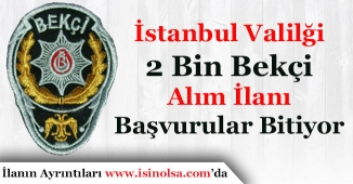 İstanbul Valiliği 2 Bin Bekçi Alımı Yapıyor! Aranacak Şartlar Nedir?