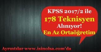 KPSS 2017/2 ile 178 Teknisyen Alımı Yapılıyor! Ortaöğretim Mezunu