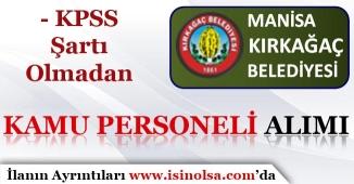 Manisa Kırkağaç Belediyesi KPSS'siz Kamu Personeli Alımı Yapıyor!