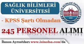 Sağlık Bilimleri Üniversitesi KPSS'siz 245 Personel Alımı Yapıyor!