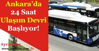 Yeni Başkan Müjdeledi! Ankara'da 24 Saat Ulaşım Dönemi Başlıyor!