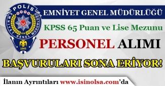 EGM KPSS 65 Puan İle Personel Alımı Başvuruları Sona Eriyor!