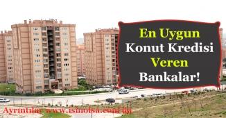 En Uygun Faiz Oranlı Konut Kredileri! Bankalara Göre Konut Kredisi Faiz Oranları